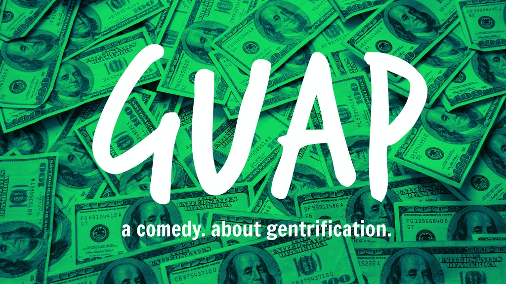 Guap: A Comedy. About Gentrification. project video thumbnail