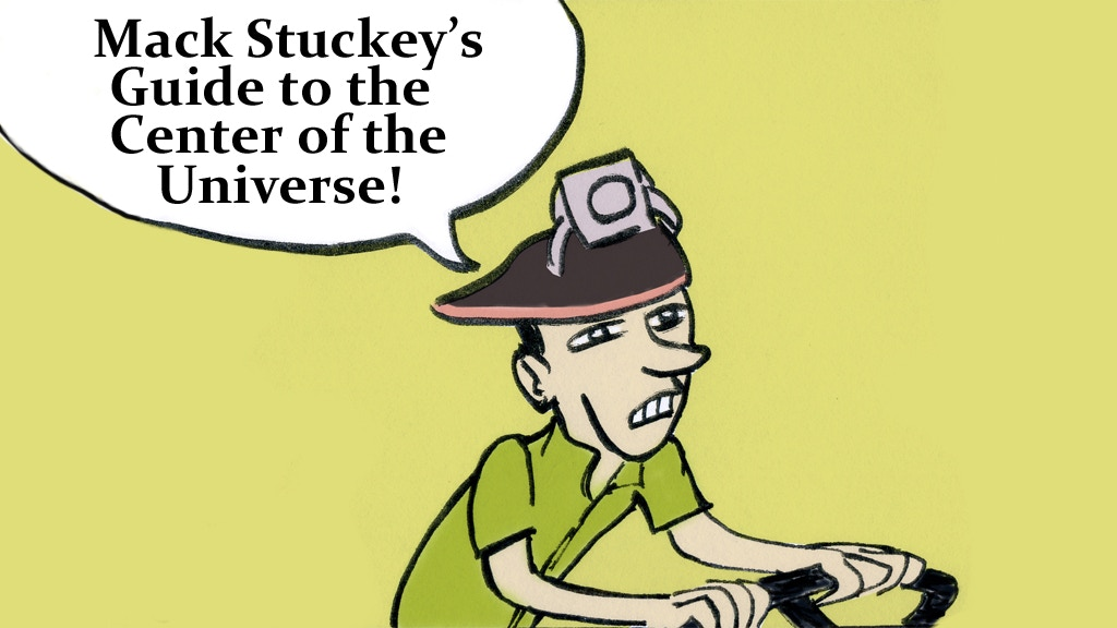 Mack Stuckey's Guide to the Center of the Universe project video thumbnail