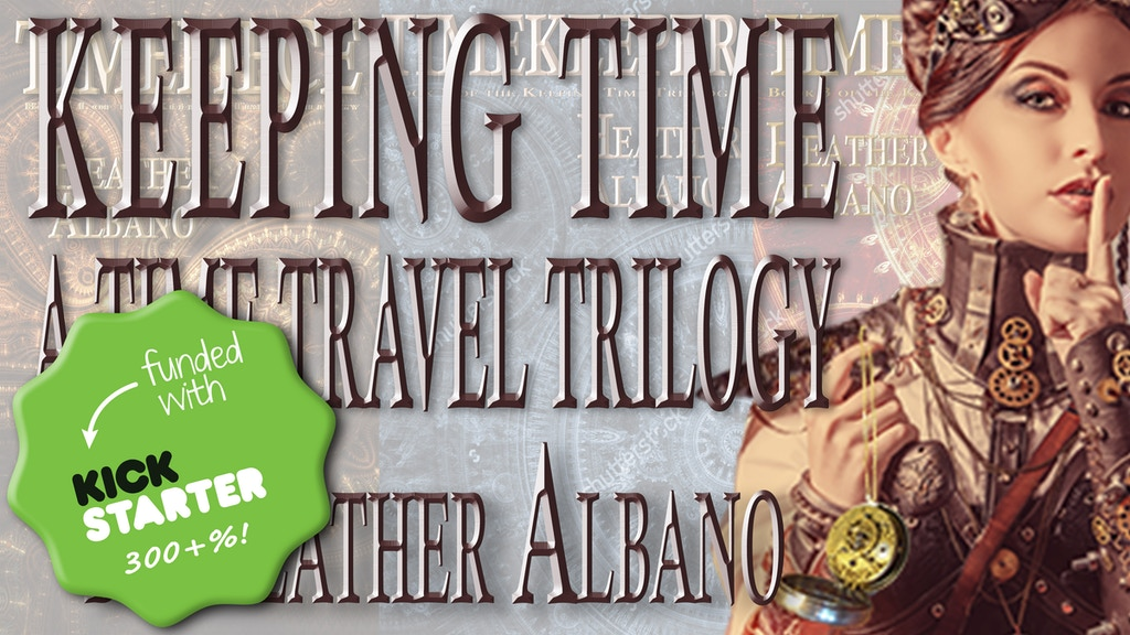 Complete the Keeping Time trilogy (steampunk time travel)! project video thumbnail