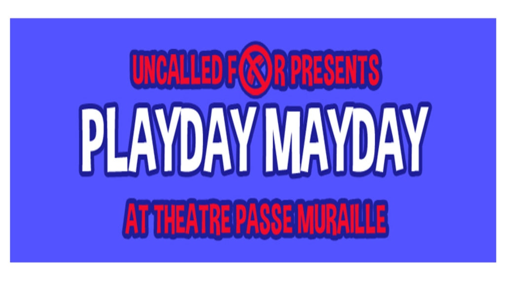 Uncalled For Presents: Playday Mayday in Toronto! project video thumbnail