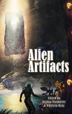 """Alien Artifacts"" edited by Joshua Palmatier & Patricia Bray"