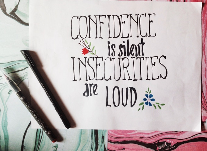 OPTION B: confidence is silent, insecurities are loud