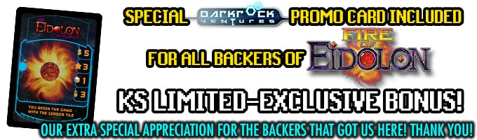 BONUS! Every Kickstarter copy of Fire of Eidolon will include an exclusive promo for our previous project, Darkrock Ventures! Thank you to all of the backers that helped us get here today!!