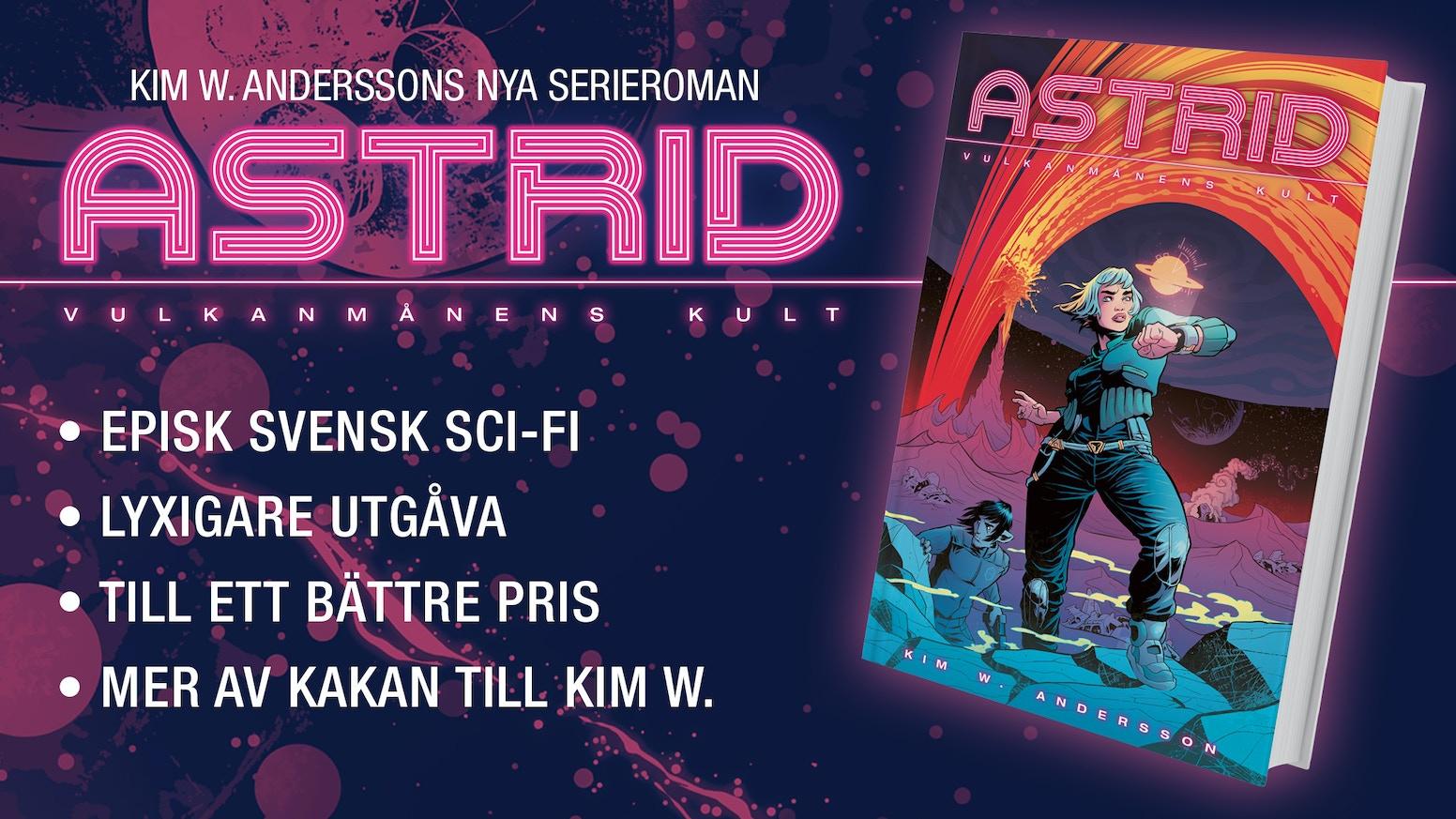Kim W. Anderssons nya serieroman ASTRID: Vulkanmånens kult släpps 4 november 2016 på Comic Con Stockholm. Den här kampanjen gjorde boken till en lyxig utgåva med exklusiva erbjudanden. Klicka nedan om du missade!