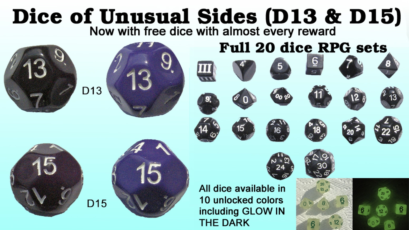 Unusual 13 and 15 sided dice along with full 20 die sets of dice of unusual sides approved for use with DCC & other step dice RPGs.