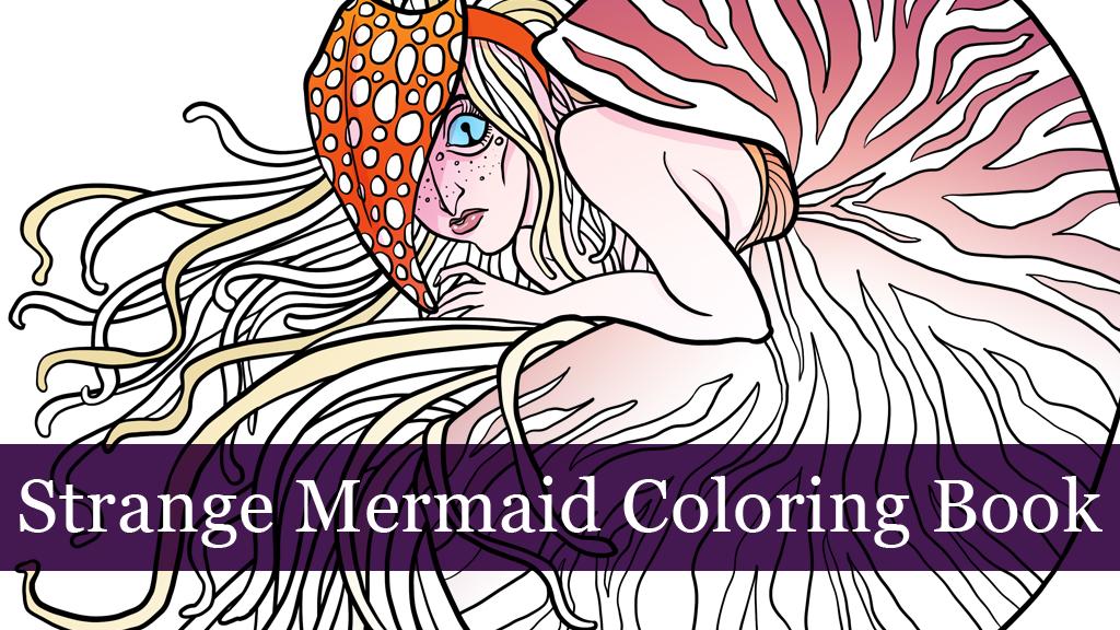Strange Mermaid Coloring Book by Megan Rose Gedris — Kickstarter