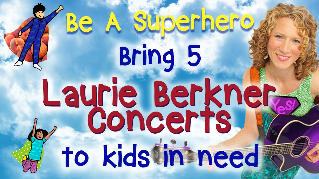Be A Superhero: Bring 5 Laurie Berkner Shows To Kids In Need project video thumbnail