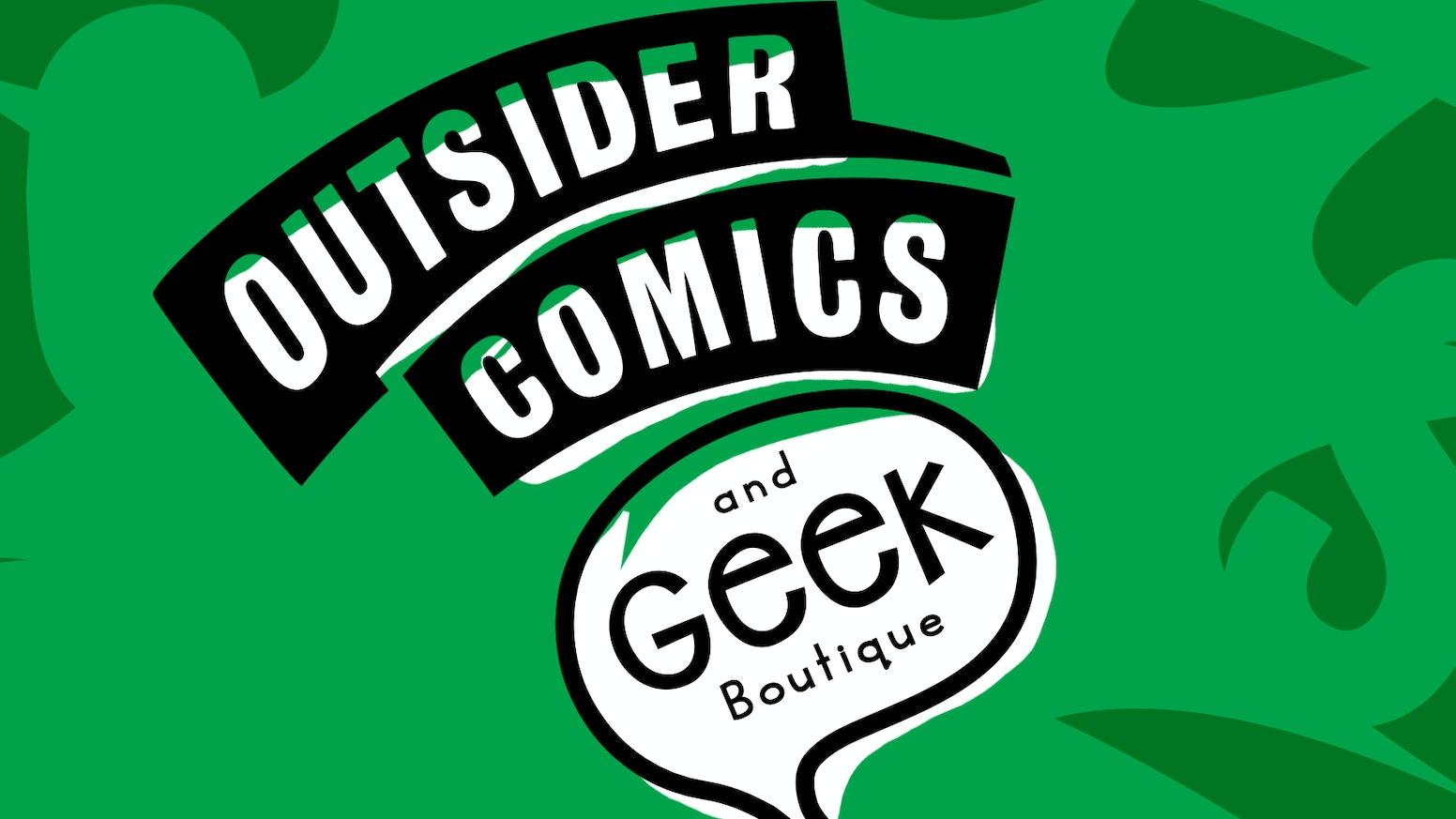 c9ad5cc757cac6 Outsider Comics and Geek Boutique by Jill Taplin — Kickstarter