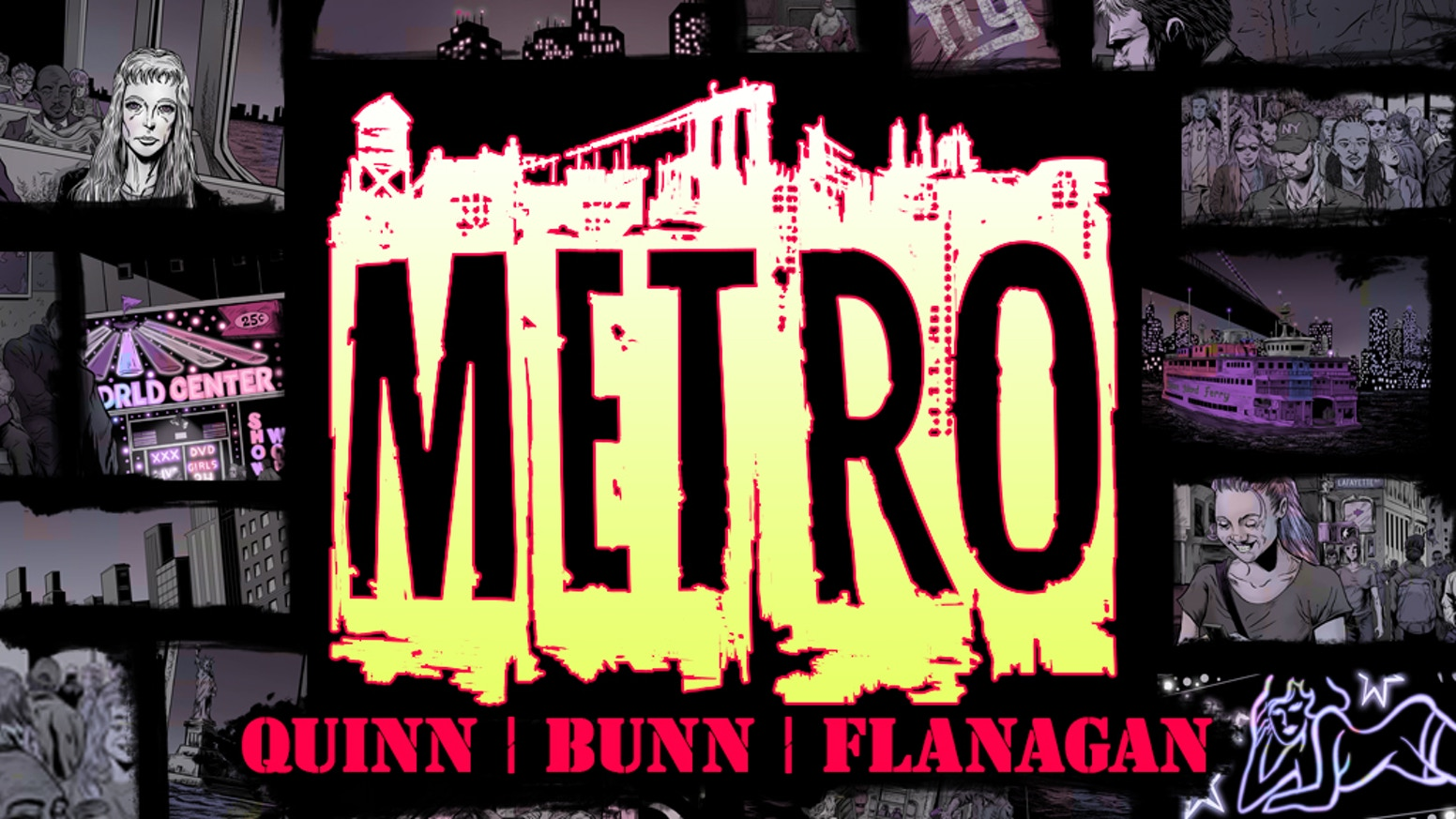 METRO is a 122-page full-color graphic novel by Brian Quinn, Cullen Bunn, and Walt Flanagan.