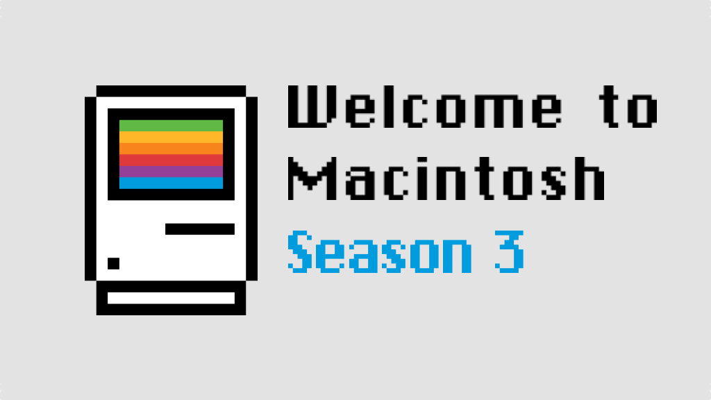 Welcome to Macintosh: Season 3 project video thumbnail