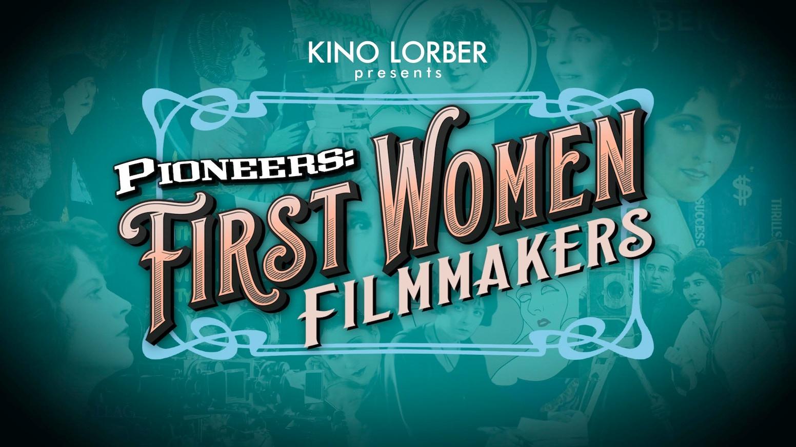 PIONEERS  FIRST WOMEN FILMMAKERS by Kino Lorber — Kickstarter 03f096ec8