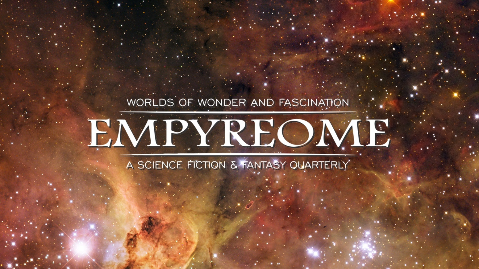 Empyreome is a quarterly online magazine dedicated to publishing high quality science fiction, fantasy, and other speculative fiction.