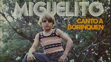 Miguelito - Canto A Borinquen