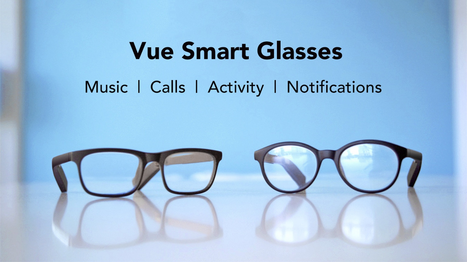 Vue is the world's first pair of smart glasses that are designed for everyday use. Offered in prescription, plano, and sunglasses.