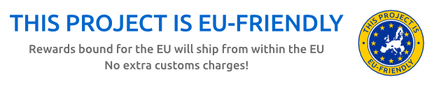 We are extremely happy to be able to offer this to our EU backers!