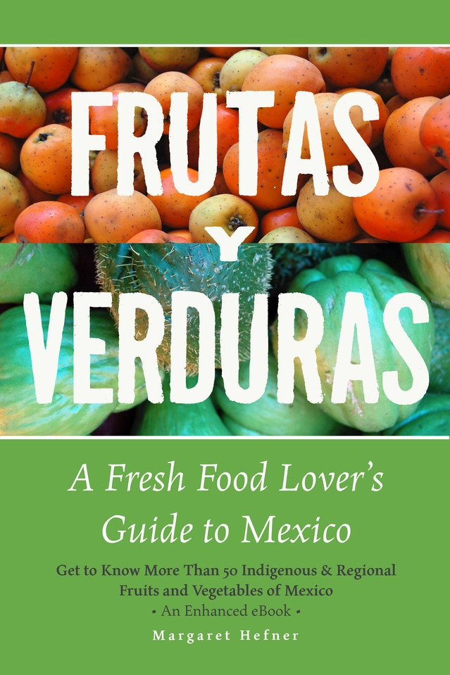 Frutas y Verduras - Guide to the fresh taste of Mexico by Margret