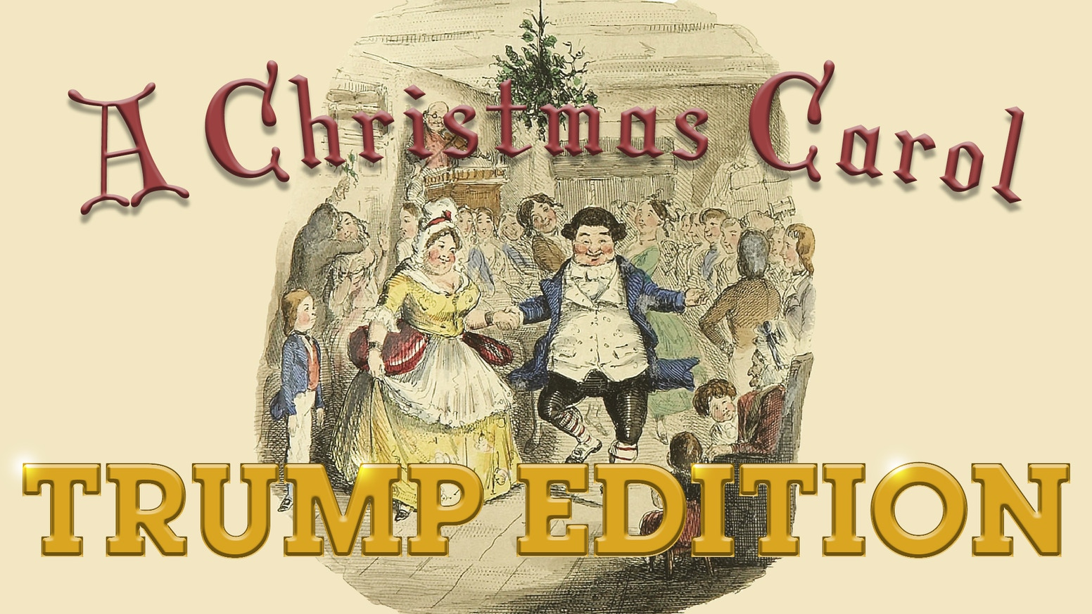 """An updated edition of the Charles Dickens classic, in which each instance of """"Ebenezer Scrooge"""" has been replaced with """"Donald Trump."""""""