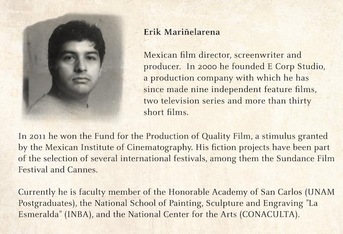 Director mexicano de cine, guionista y productor. En el año 2000 fundó E Corp Studio, una compañía de producción con la que ha hecho nueve largometrajes independientes, dos series de televisión y más de treinta cortometrajes.