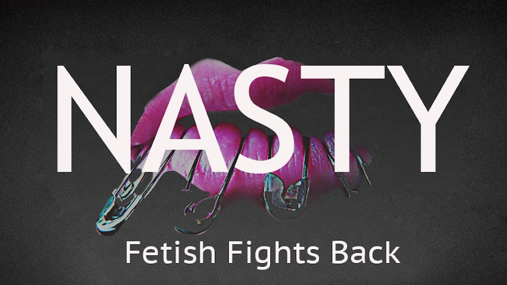 NASTY - Fetish Erotica for a Good Cause project video thumbnail