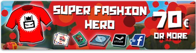 Pledge €70 or more: SUPER FASHION HERO