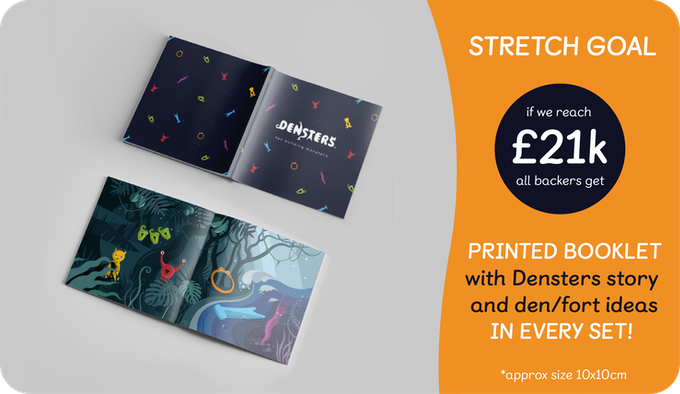 We've met our goal, but if we manage to reach £21k, we will include a printed booklet in every set, which contains the beautiful illustrated story (as seen in video) and lots of ideas how to use the Densters