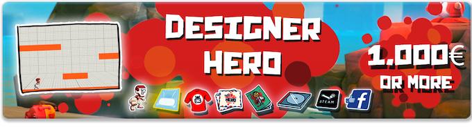 Pledge €1000  or more: DESIGNER HERO