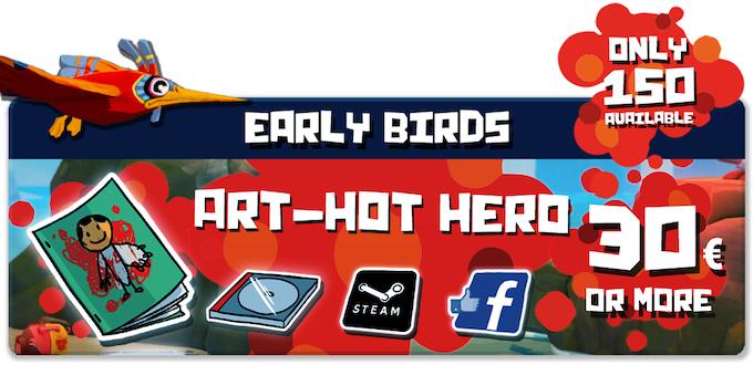 Pledge €30 or more: ART-HOT HERO EARLY BIRDS