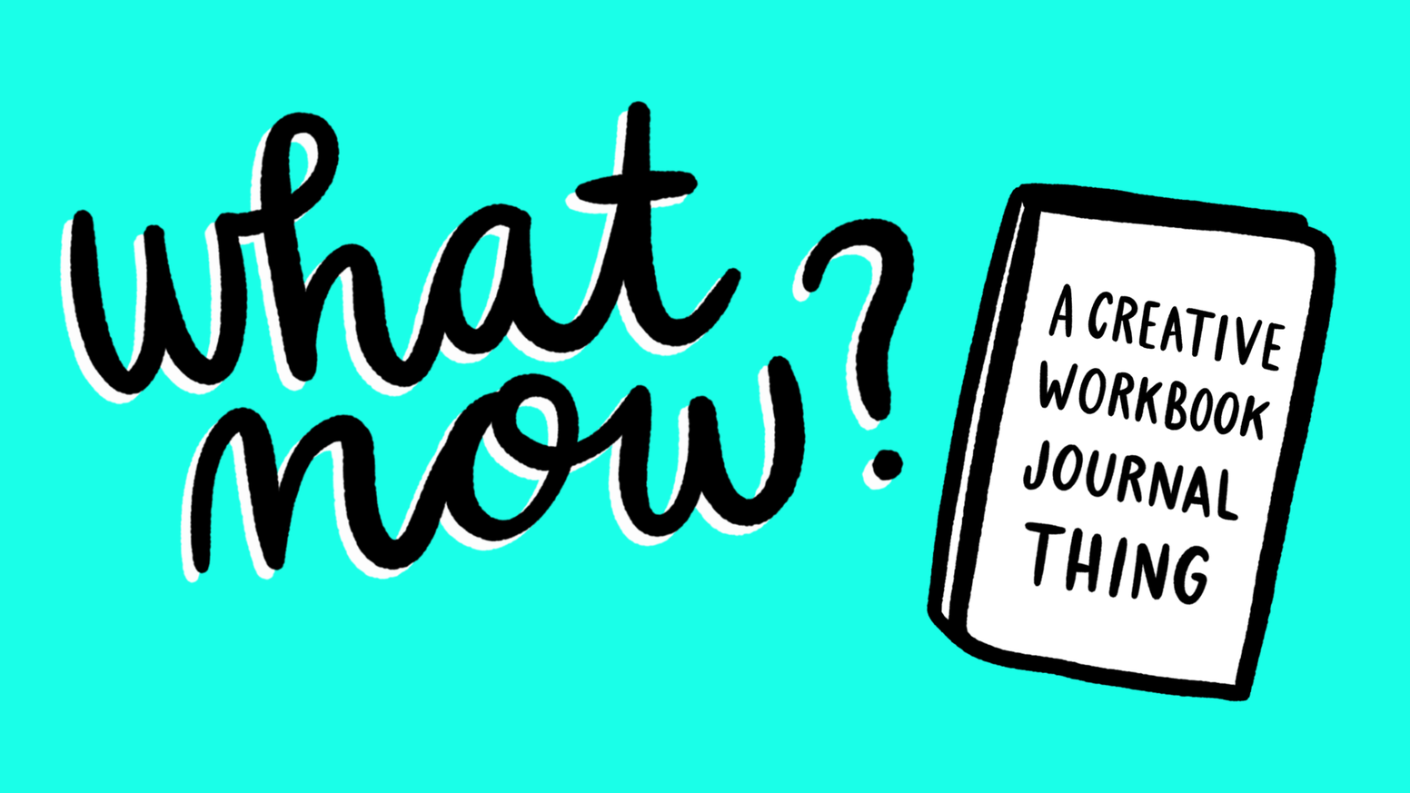 What Now? A Creative Workbook Journal Thing by Alyse Ruriani ...