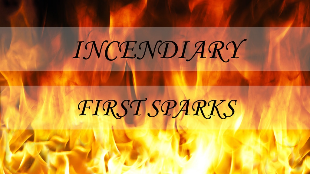 Incendiary: First Sparks project video thumbnail