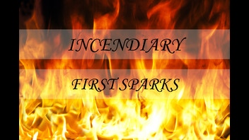 Incendiary: First Sparks