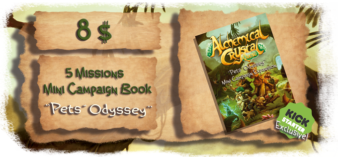 Add 8 $ to your pledge to get the mini campaign expansion book.