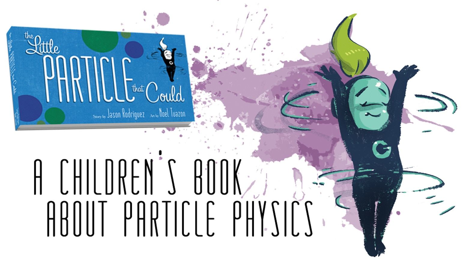 A children's book about particle physics; The story of a graviton who wants to meet a photon, but she just can't seem to catch him. The book will be available in September 2017 from Tiny Quasars.