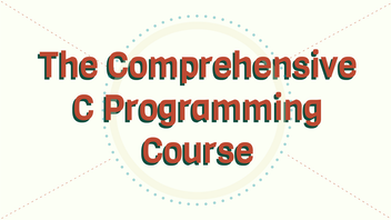 The Comprehensive C Programming Course