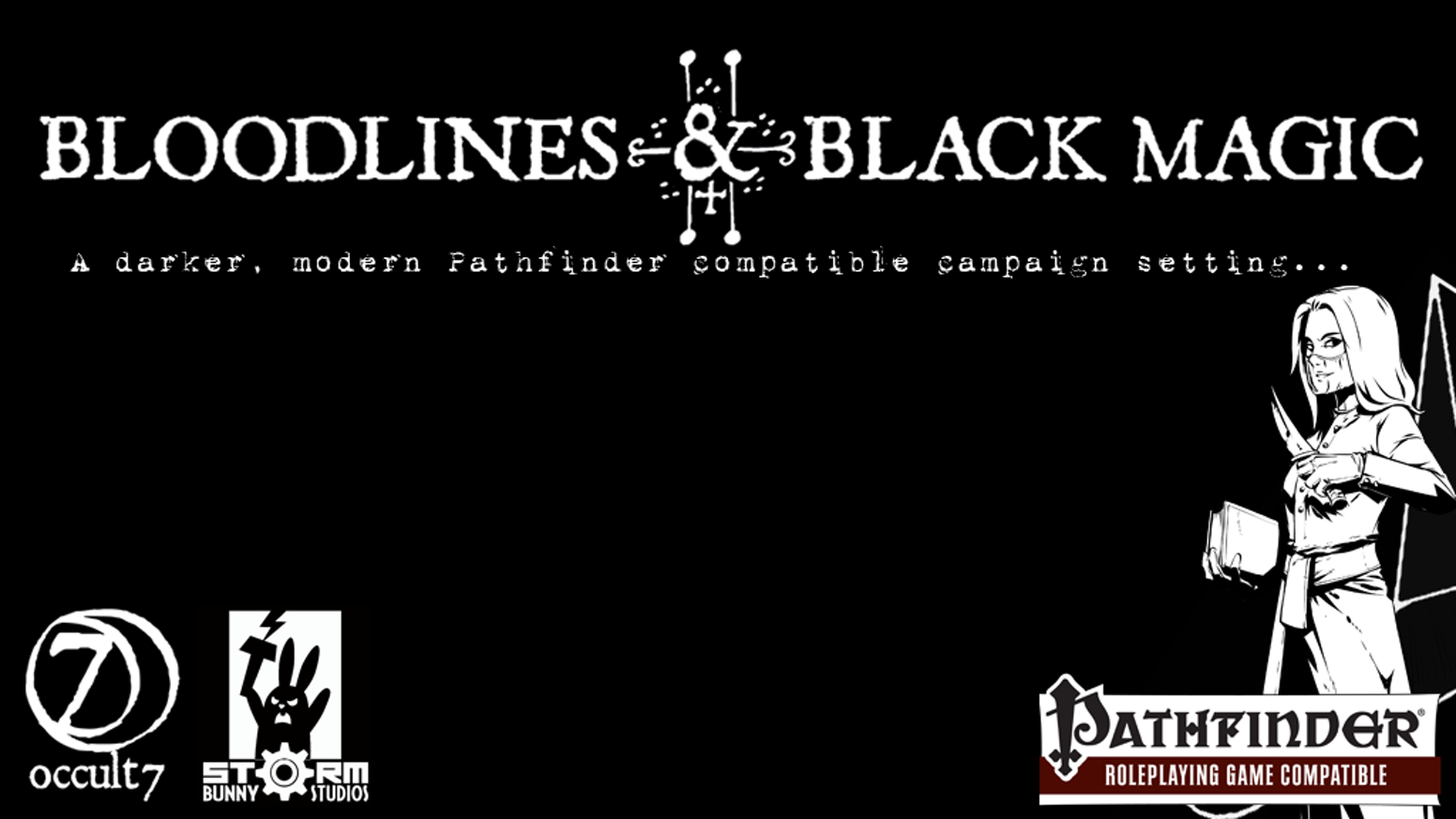 "Bloodlines & Black Magic is modern, Pathfinder-compatible supernatural campaign setting that uses the ""Occult 7"" rules."