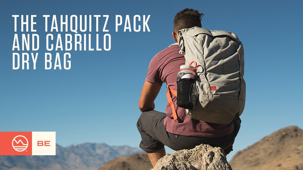 The Tahquitz Pack and Cabrillo Dry Bag - By BE Outfitter project video thumbnail