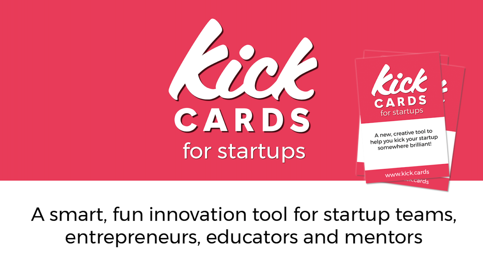 A deck of cards - each with a question or exercise to help startup businesses shine. For teams, entrepreneurs, educators and mentors.