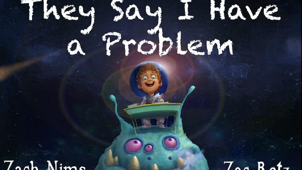 They Say I Have A Problem by Zach Nims — Kickstarter