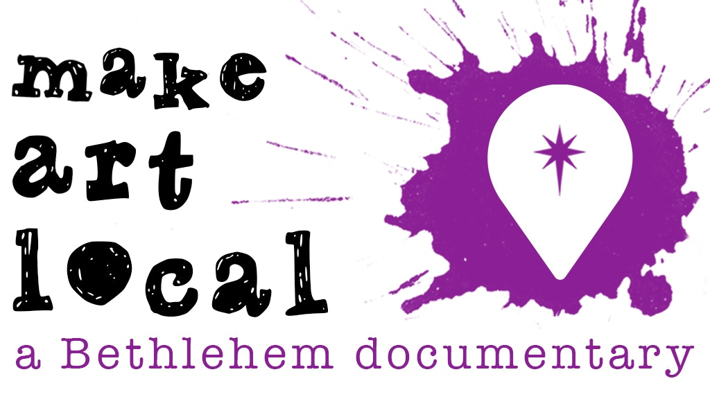 Make Art Local: A Bethlehem Documentary project video thumbnail