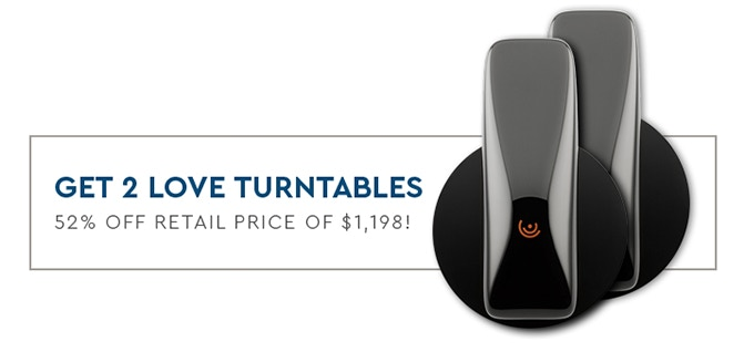 CLICK HERE TO GET (2) LOVE TURNTABLES