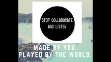Stop, Collaborate & Listen: Made by You. Played by the World