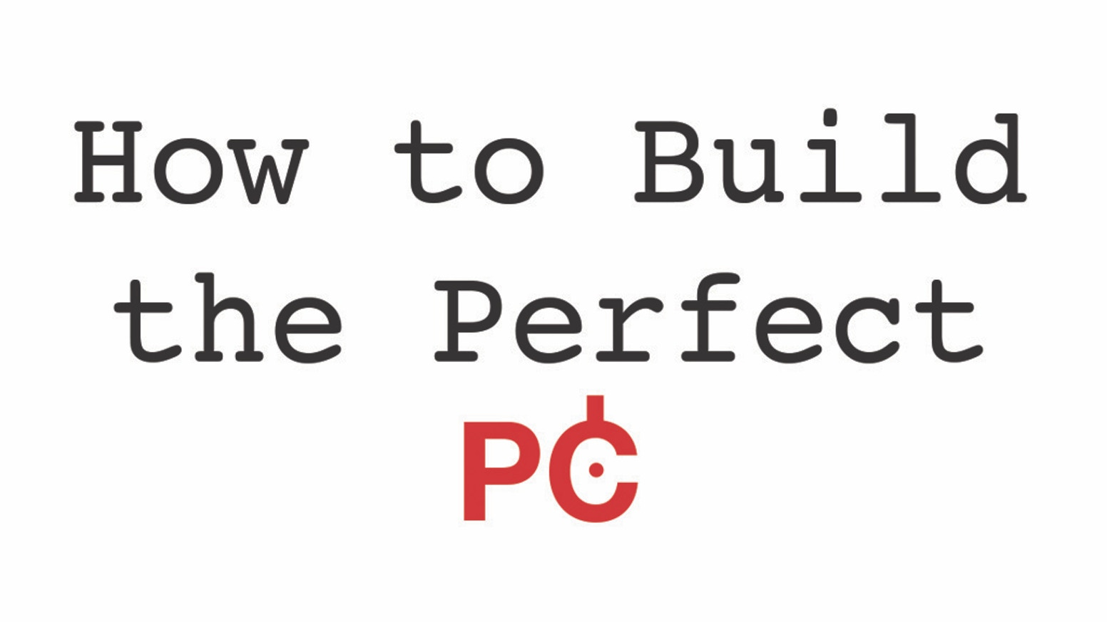 How To Build The Perfect PC by Joshua Williams — Kickstarter
