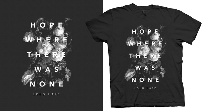 - HOPE WHERE THERE WAS NONE T-SHIRT -