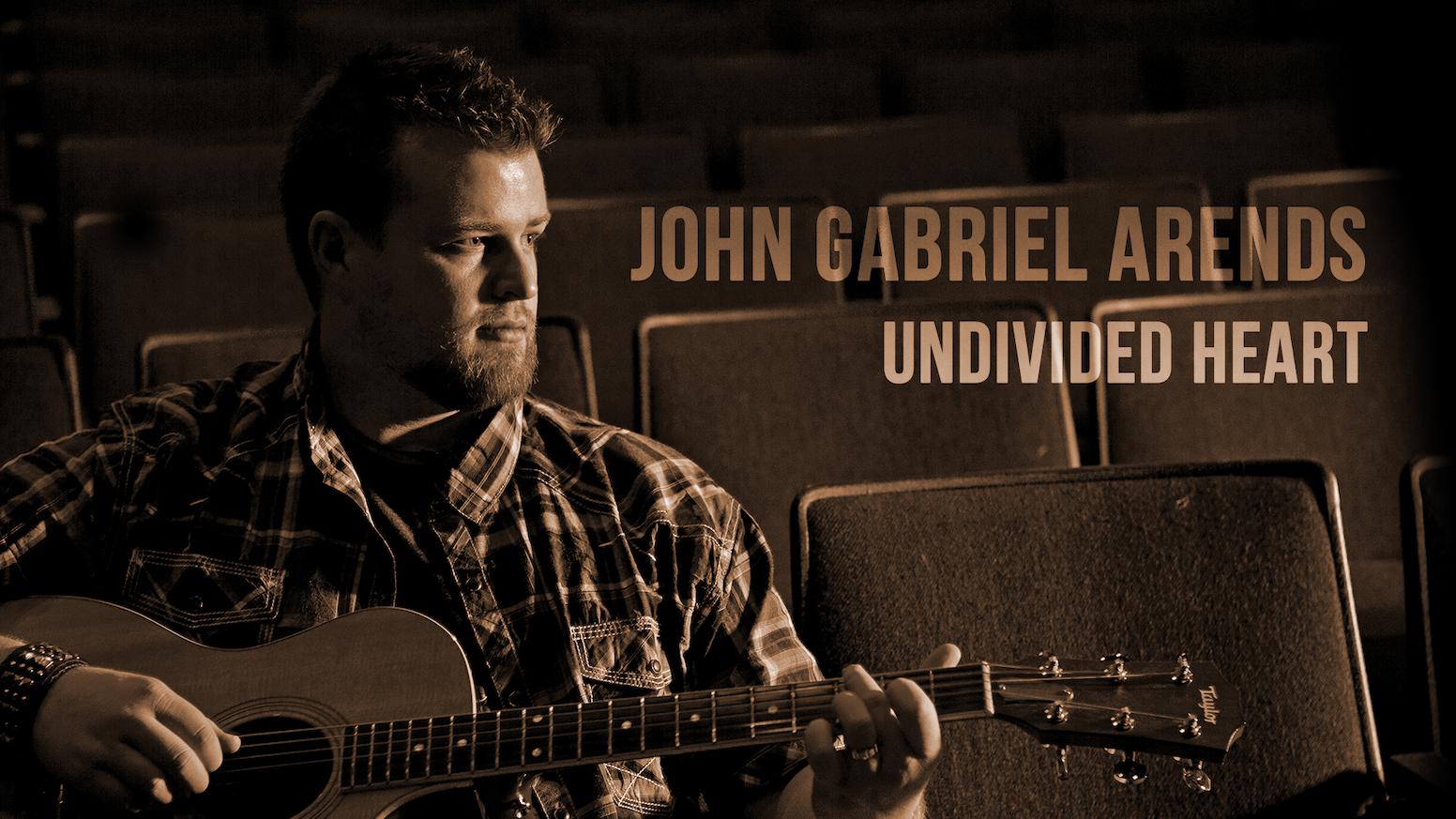 Undivided Heart A Worship Album By John Gabriel Arends By John
