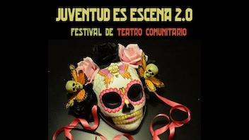 JUVENTUD ES ESCENA 2.0 Festival de Teatro Comunitario