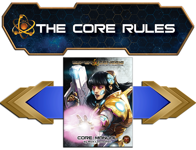 The Esper Genesis Core Manual has everything you need to create and run a heroic sci-fi experience.