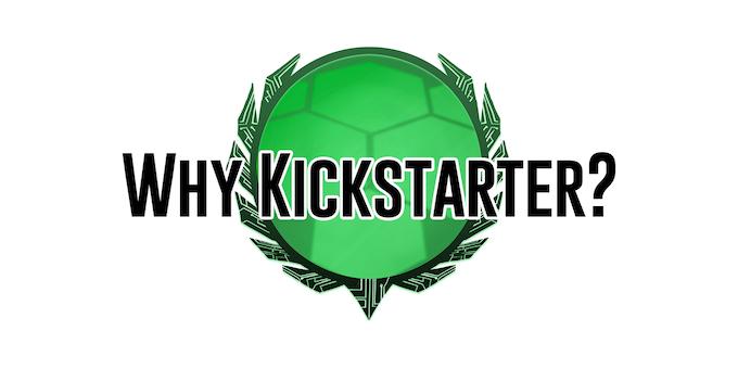Why Kickstarter?