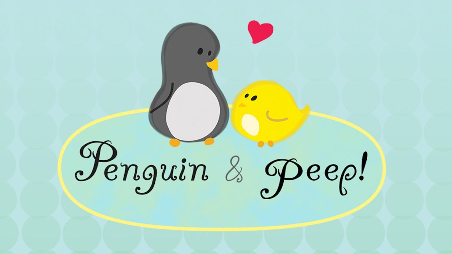 Penguin & Peep - Little Moments by Monica Bruenjes — Kickstarter