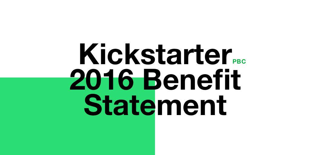 kickstarter s first annual benefit statement kickstarter