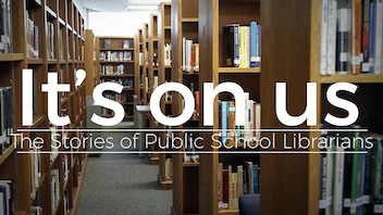 It's on us: The Stories of Public School Librarians