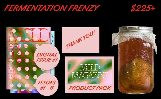 """A Kombucha Scoby, Sourdough Starter and handmade Fermentation Fan 'Zine from the kitchen of our editor. And you'll get Issues #01-06 of MOLD Magazine and a """"thank you"""" in our debut issue and online. Plus a full product pack."""